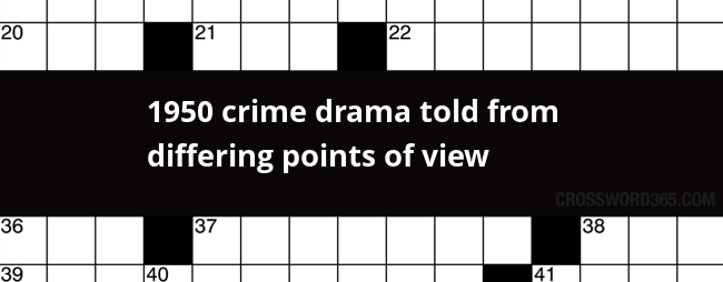 1950 Crime Drama Told From Differing Points Of View Crossword Clue
