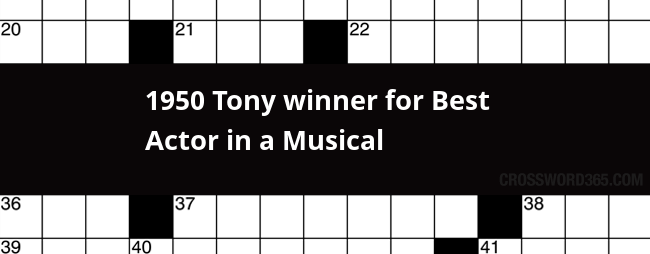 Below You Will Be Able To Find The Answer 1950 Tony Winner For Best Actor In A Musical Crossword Clue Our Site Contains Over 28 Million