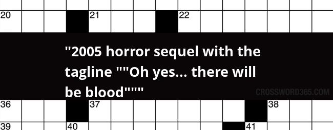 2005 Horror Sequel With The Tagline Oh Yes There Will Be Blood Crossword Clue