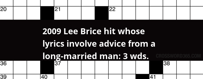 2009 Lee Brice Hit Whose Lyrics Involve Advice From A Long Married Man 3 Wds Crossword Clue