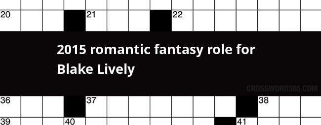 2015 Romantic Fantasy Role For Blake Lively Crossword Clue