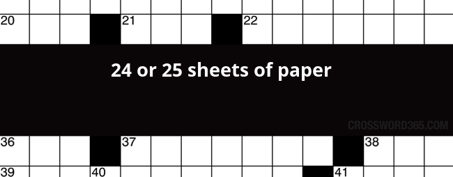 24 Or 25 Sheets Of Paper Crossword Clue