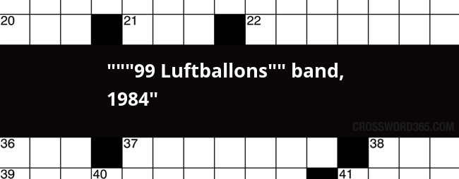 Below You Will Be Able To Find The Answer 99 Luftballons Band 1984 Crossword Clue Our Site Contains Over 28 Million Clues In Which