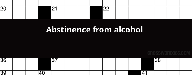 Abstinence From Alcohol Crossword Clue