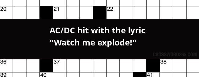 Ac Dc Hit With The Lyric Watch Me Explode Crossword Clue