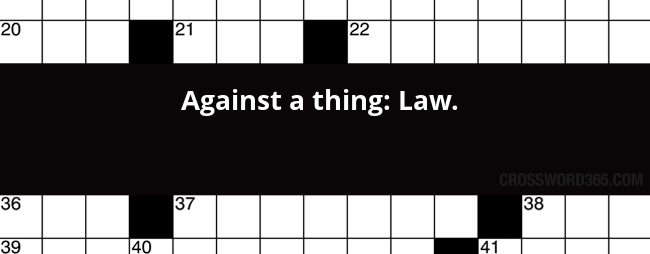 Against A Thing Law Crossword Clue