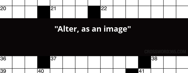 Alter as an image crossword clue below you will be able to find the answer to alter as an image crossword clue our site contains over 28 million crossword clues in which malvernweather Choice Image