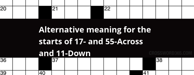 Alternative meaning for the starts of 17- and 55-Across and 11-Down