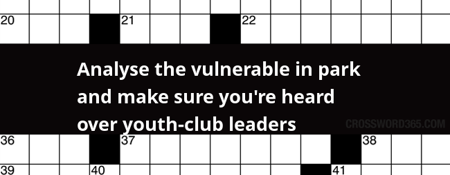 Analyse The Vulnerable In Park And Make Sure You Re Heard Over Youth Club Leaders Crossword Clue