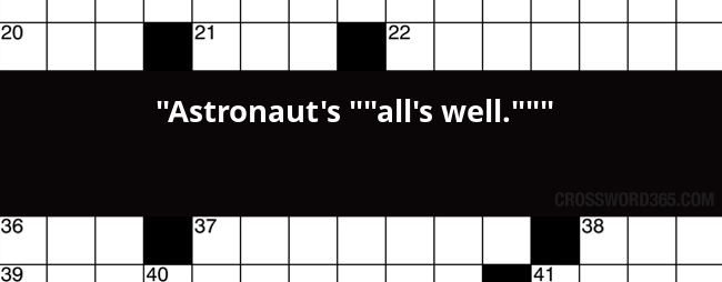 Below You Will Be Able To Find The Answer Astronauts Alls Well Crossword Clue Our Site Contains Over 28 Million Clues In Which
