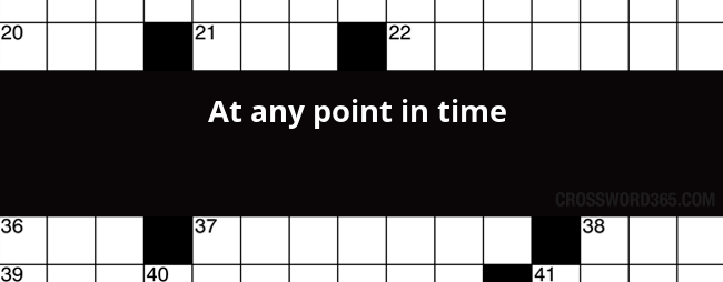 At Any Point In Time Crossword Clue