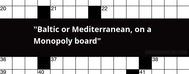 Baltic Or Mediterranean On A Monopoly Board Crossword Clue