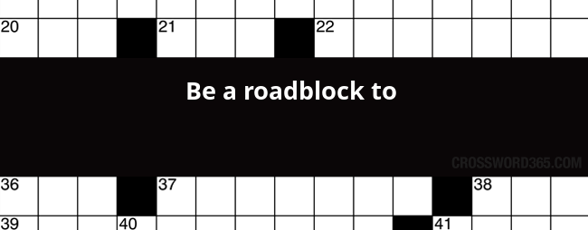Be a roadblock to crossword clue below you will be able to find the answer to be a roadblock to crossword clue which was last seen on usa today crossword malvernweather Image collections