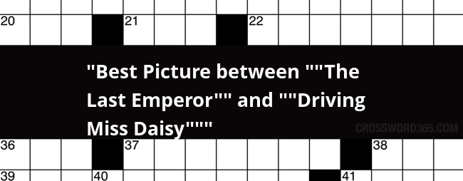 Below You Will Be Able To Find The Answer Best Picture Between Last Emperor And Driving Miss Daisy Crossword Clue Our Site Contains Over