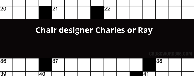 chair designer charles or ray crossword clue