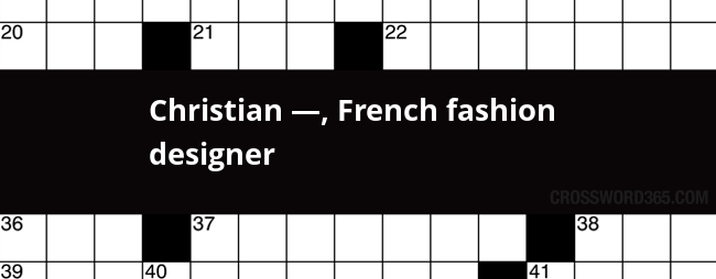 Christian French Fashion Designer Crossword Clue