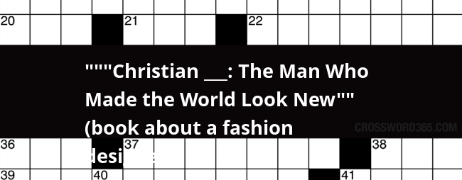 Christian The Man Who Made The World Look New Book About A Fashion Designer Crossword Clue
