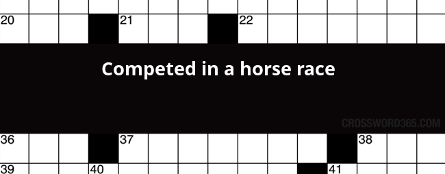 Competed In A Horse Race Crossword Clue