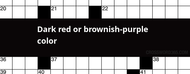 Dark Red Or Brownish Purple Color Crossword Clue