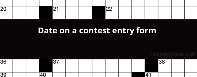 Date on a contest entry form crossword clue