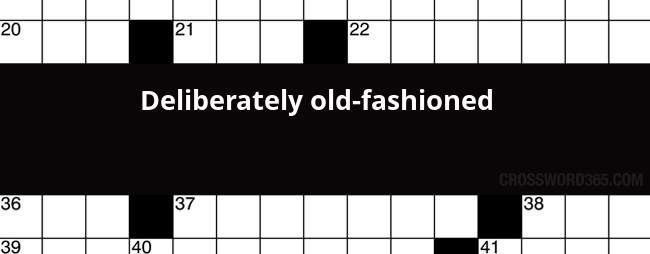 Deliberately Old Fashioned Crossword Clue