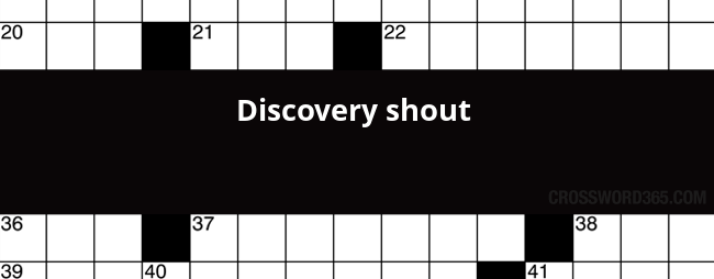 Discovery Shout Crossword Clue