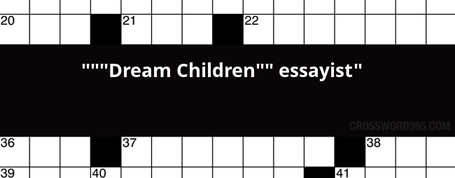 dream children essayist crossword clue below you will be able to the answer to dream children essayist crossword clue our site contains over 2 8 million crossword clues in which you