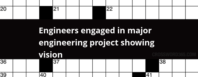 Engineers Engaged In Major Engineering Project Showing Vision Crossword Clue