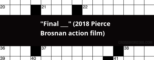 Below You Will Be Able To Find The Answer Final 2018 Pierce Brosnan Action Film Crossword Clue Which Was Last Seen On Daily Pop Crosswords