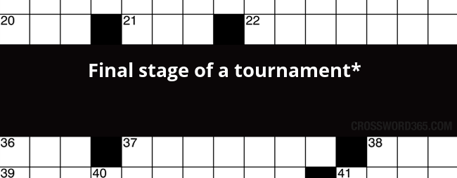 Final Stage Of A Tournament Crossword Clue