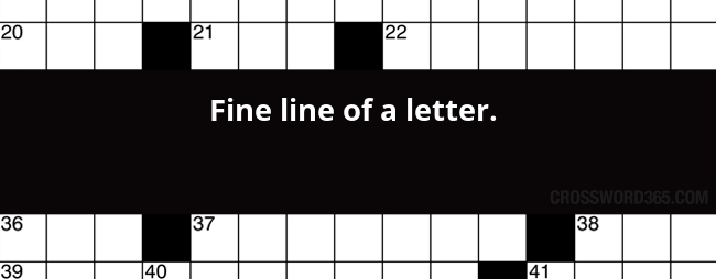 Fine line of a letter. crossword clue