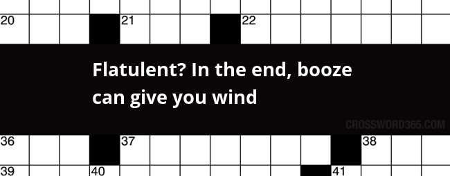 Flatulent In The End Booze Can Give You Wind Crossword Clue
