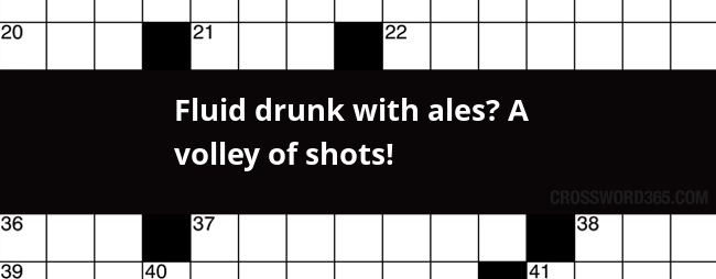 Fluid Drunk With Ales A Volley Of Shots Crossword Clue
