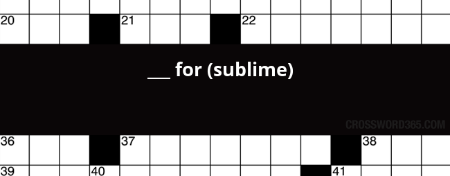 For Sublime Crossword Clue