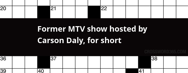 Former Mtv Show Hosted By Carson Daly For Short Crossword Clue