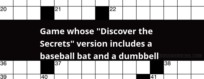 Game Whose Discover The Secrets Version Includes A Baseball Bat And A Dumbbell Crossword Clue