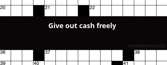 Give Out Cash Freely Crossword Clue