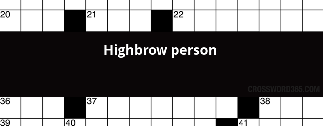 Highbrow Person Crossword Clue