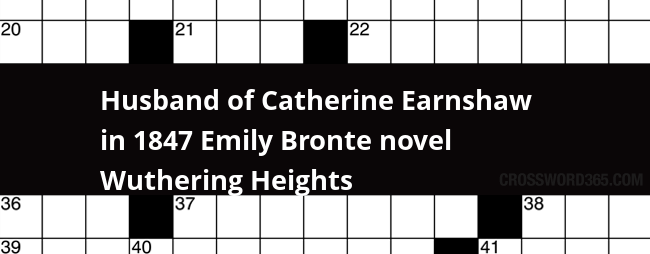 Husband of Catherine Earnshaw in 1847 Emily Bronte novel Wuthering Heights