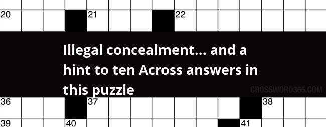 Illegal Concealment And A Hint To Ten Across Answers In This Puzzle Crossword Clue
