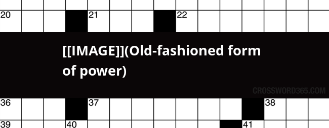 Image Old Fashioned Form Of Power Crossword Clue