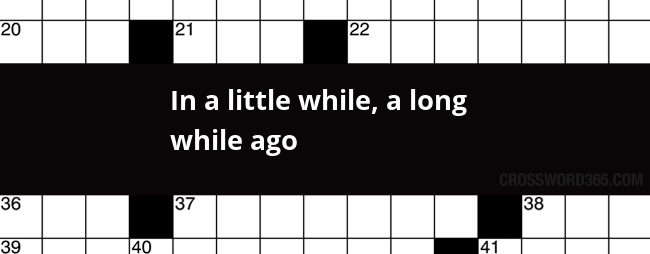 89780274a In a little while, a long while ago crossword clue