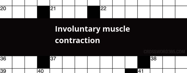 Involuntary Muscle Contraction Crossword Clue