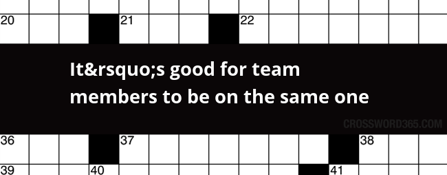 It S Good For Team Members To Be On The Same One Crossword Clue