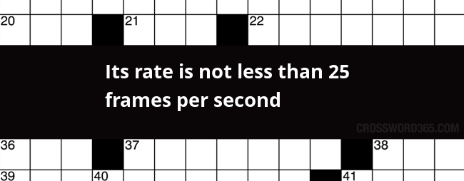 Below You Will Be Able To Find The Answer Its Rate Is Not Less Than 25 Frames Per Second Crossword Clue Which Was Last Seen On