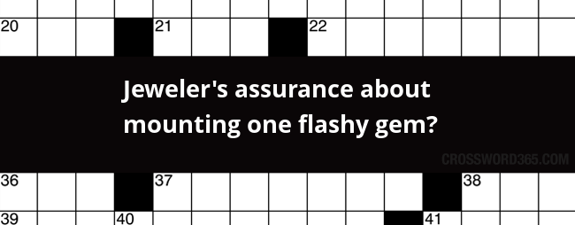 Jeweler S Assurance About Mounting One Flashy Gem Crossword Clue