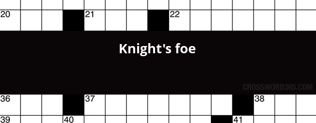 Knight's foe crossword clue
