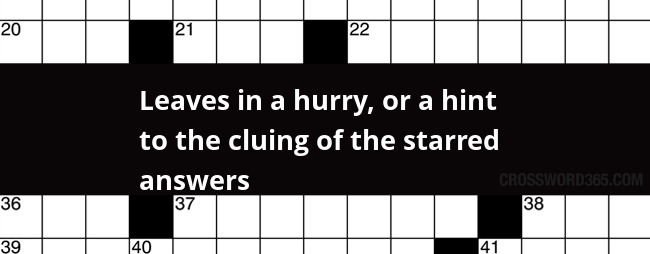 Leaves In A Hurry Or A Hint To The Cluing Of The Starred Answers Crossword Clue