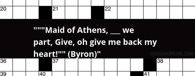 Maid Of Athens We Part Give Oh Give Me Back My Heart Byron Crossword Clue