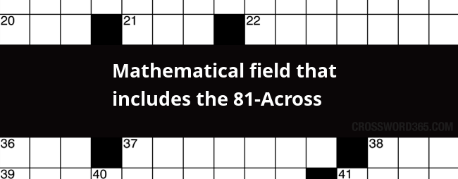 Mathematical Field That Includes The 81 Across Crossword Clue